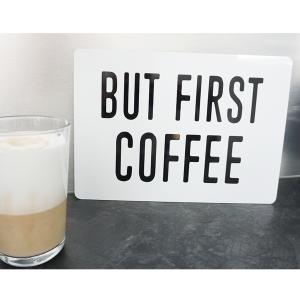 Alu-Verbund Tafel but first coffee