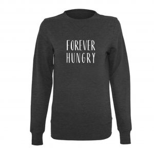 Sweatshirt forever hungry